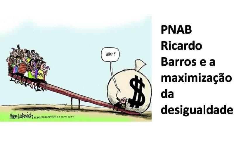 A PNAB Ricardo Barros e a maximização dadesigualdade